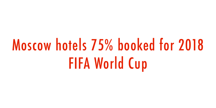 Hotels That You Can Choose For a Stay During Fifa World Cup 2018 in Russia